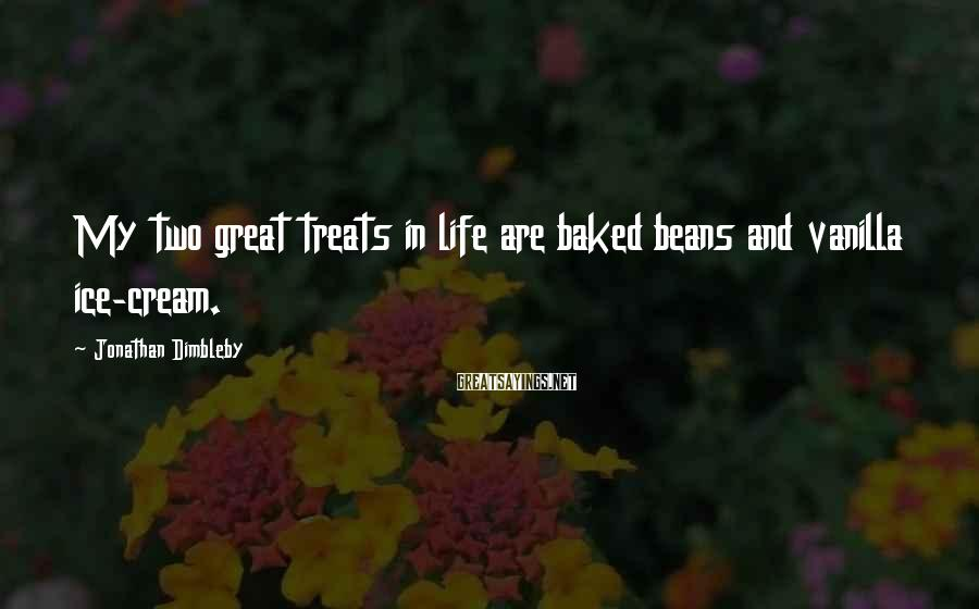 Jonathan Dimbleby Sayings: My Two Great Treats In Life Are Baked Beans And Vanilla Ice-cream.