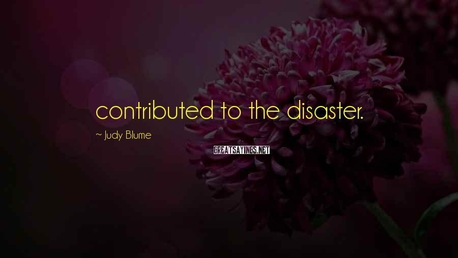 Judy Blume Sayings: Contributed To The Disaster.