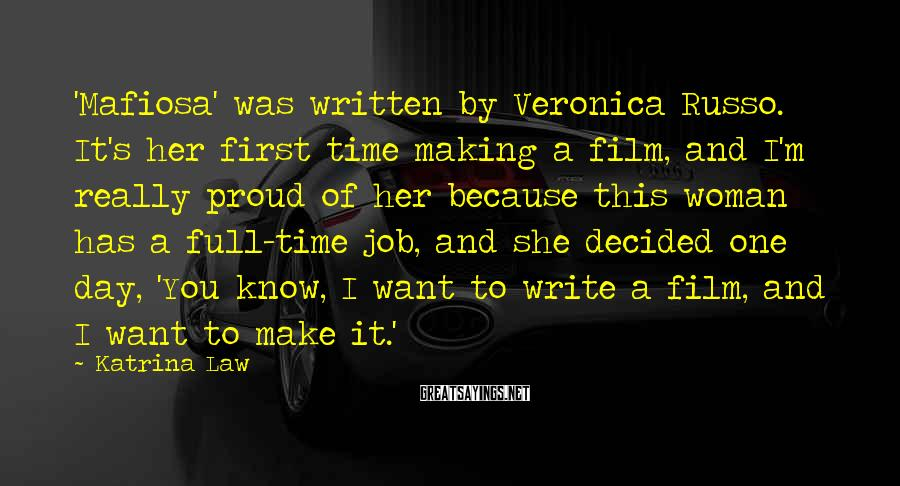 Katrina Law Sayings: 'Mafiosa' Was Written By Veronica Russo. It's Her First Time Making A Film, And I'm Really Proud Of Her Because This Woman Has A Full-time Job, And She Decided One Day, 'You Know, I Want To Write A Film, And I Want To Make It.'