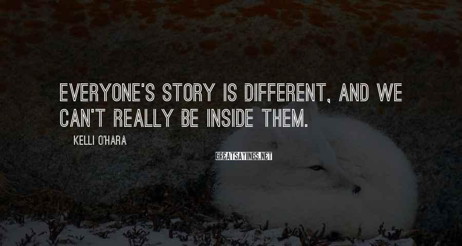 Kelli O'Hara Sayings: Everyone's Story Is Different, And We Can't Really Be Inside Them.