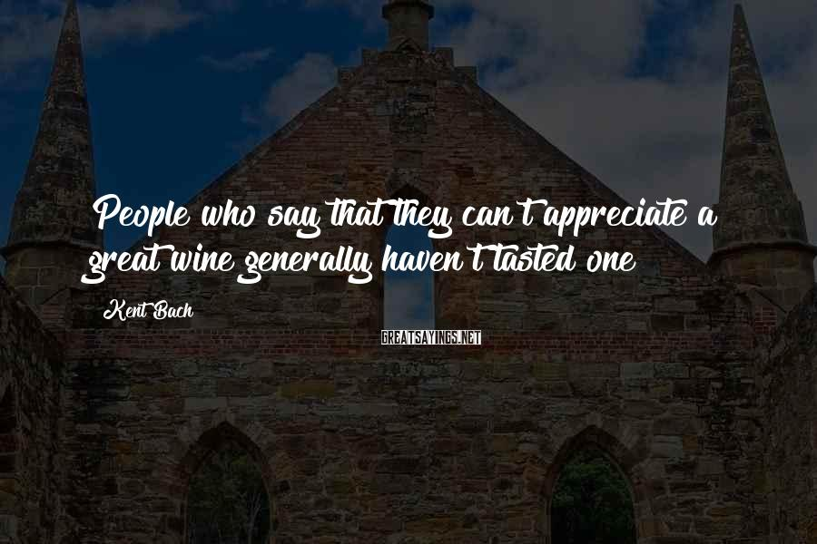 Kent Bach Sayings: People Who Say That They Can't Appreciate A Great Wine Generally Haven't Tasted One