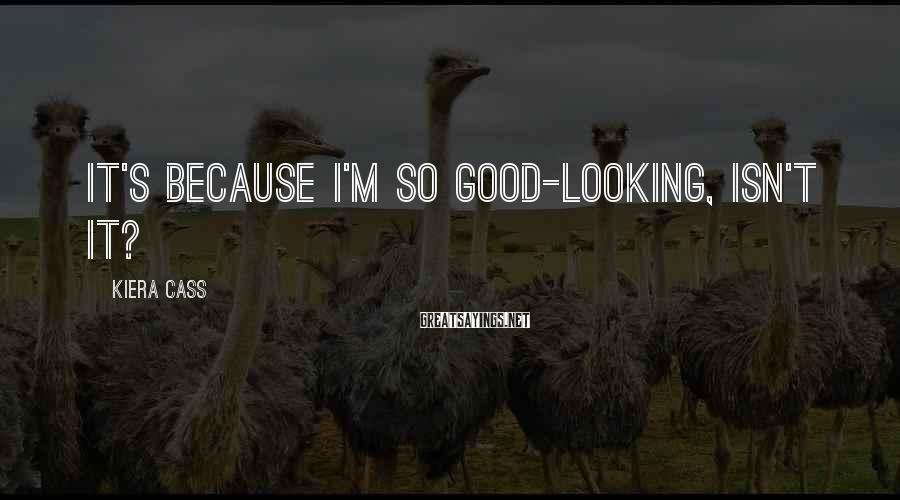 Kiera Cass Sayings: It's Because I'm So Good-looking, Isn't It?