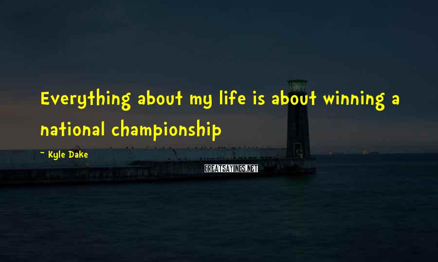 Kyle Dake Sayings: Everything About My Life Is About Winning A National Championship