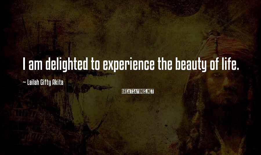 Lailah Gifty Akita Sayings: I Am Delighted To Experience The Beauty Of Life.