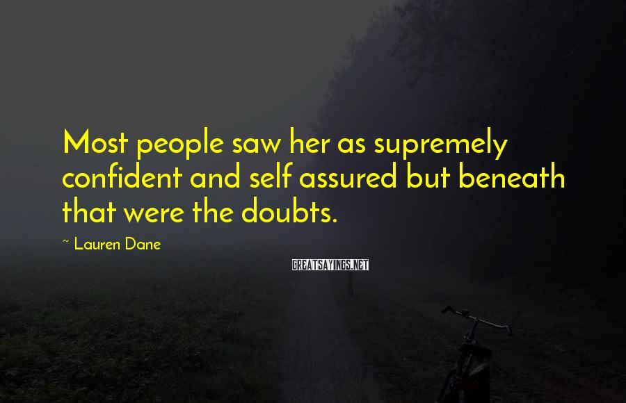 Lauren Dane Sayings: Most People Saw Her As Supremely Confident And Self Assured But Beneath That Were The Doubts.
