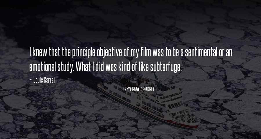 Louis Garrel Sayings: I Knew That The Principle Objective Of My Film Was To Be A Sentimental Or An Emotional Study. What I Did Was Kind Of Like Subterfuge.