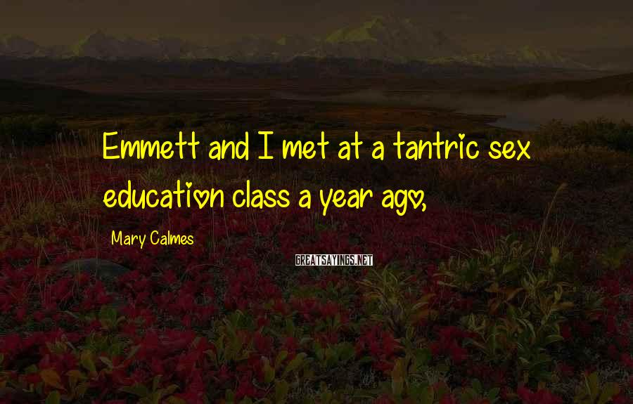Mary Calmes Sayings: Emmett And I Met At A Tantric Sex Education Class A Year Ago,