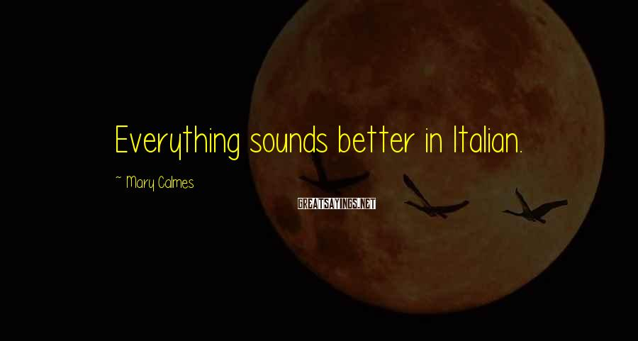 Mary Calmes Sayings: Everything Sounds Better In Italian.