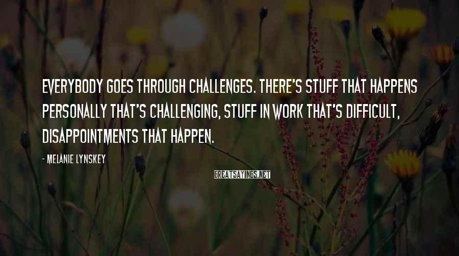 Melanie Lynskey Sayings: Everybody Goes Through Challenges. There's Stuff That Happens Personally That's Challenging, Stuff In Work That's Difficult, Disappointments That Happen.