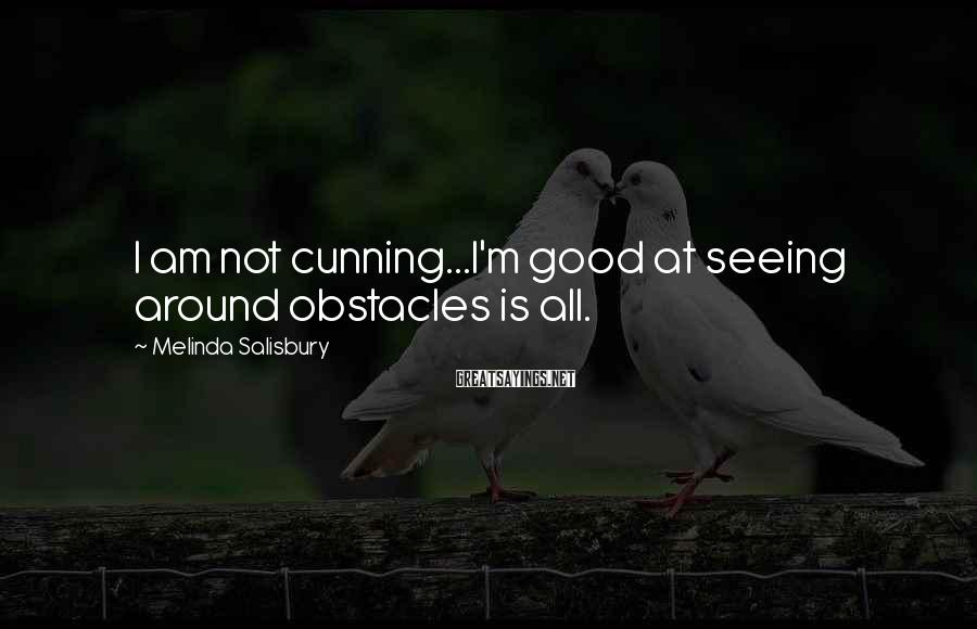 Melinda Salisbury Sayings: I Am Not Cunning...I'm Good At Seeing Around Obstacles Is All.