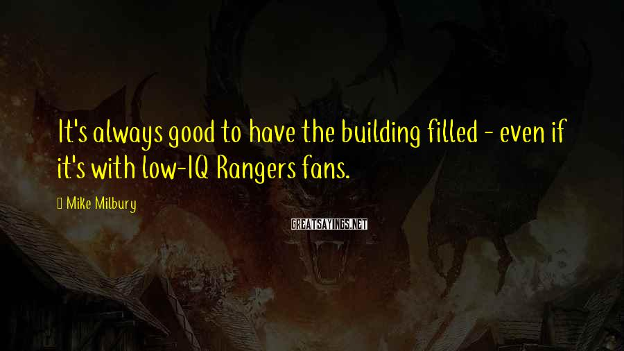 Mike Milbury Sayings: It's Always Good To Have The Building Filled - Even If It's With Low-IQ Rangers Fans.