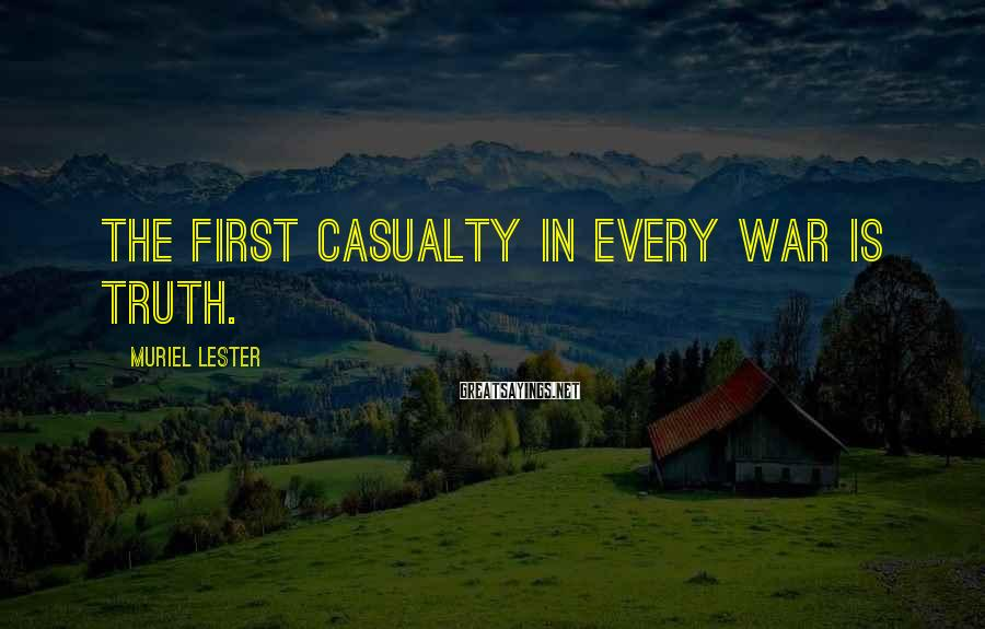 Muriel Lester Sayings: The First Casualty In Every War Is Truth.