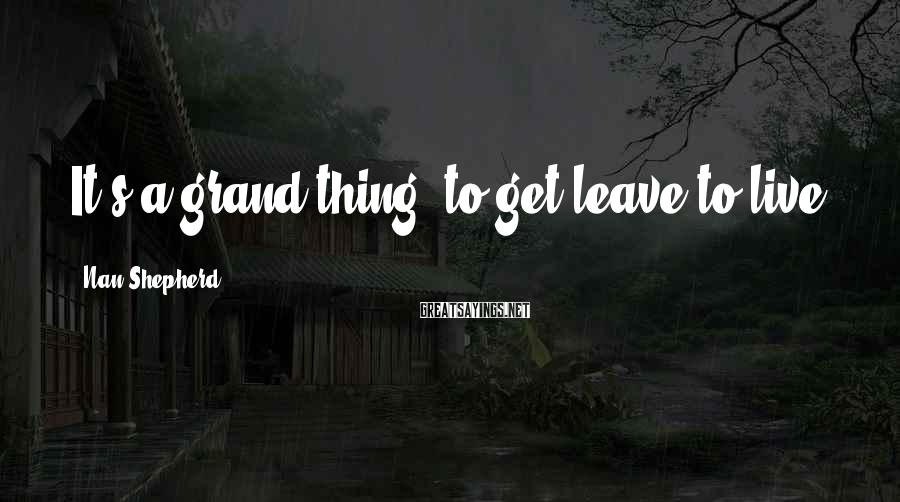 Nan Shepherd Sayings: It's A Grand Thing, To Get Leave To Live