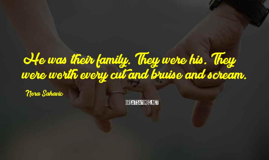 Nora Sakavic Sayings: He Was Their Family. They Were His. They Were Worth Every Cut And Bruise And Scream.