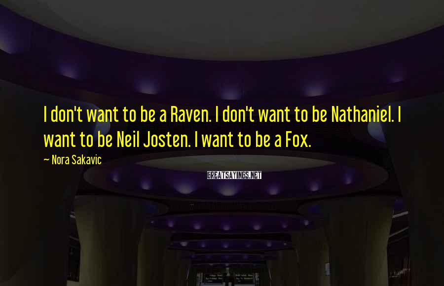 Nora Sakavic Sayings: I Don't Want To Be A Raven. I Don't Want To Be Nathaniel. I Want To Be Neil Josten. I Want To Be A Fox.