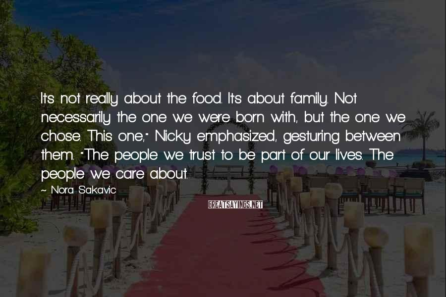 "Nora Sakavic Sayings: It's Not Really About The Food. It's About Family. Not Necessarily The One We Were Born With, But The One We Chose. This One,"" Nicky Emphasized, Gesturing Between Them. ""The People We Trust To Be Part Of Our Lives. The People We Care About."