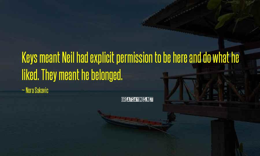 Nora Sakavic Sayings: Keys Meant Neil Had Explicit Permission To Be Here And Do What He Liked. They Meant He Belonged.
