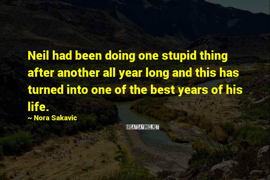 Nora Sakavic Sayings: Neil Had Been Doing One Stupid Thing After Another All Year Long And This Has Turned Into One Of The Best Years Of His Life.