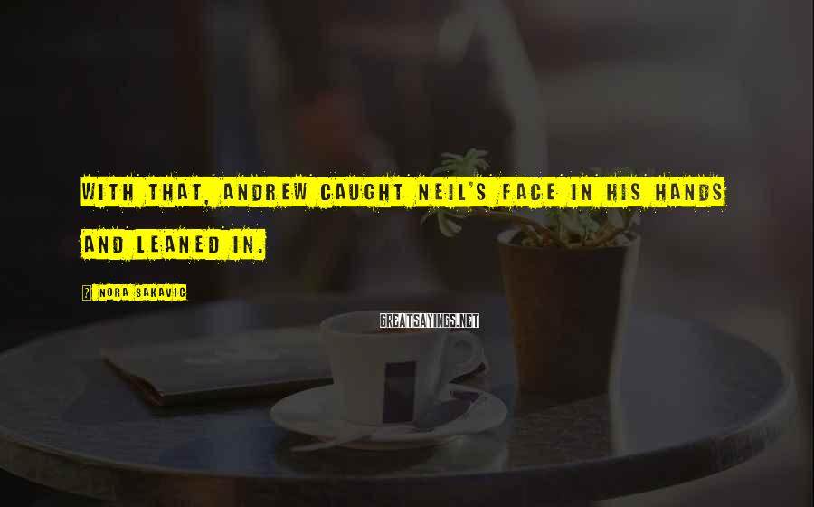 Nora Sakavic Sayings: With That, Andrew Caught Neil's Face In His Hands And Leaned In.