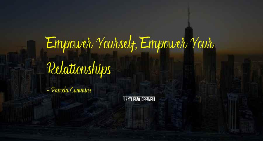 Pamela Cummins Sayings: Empower Yourself, Empower Your Relationships