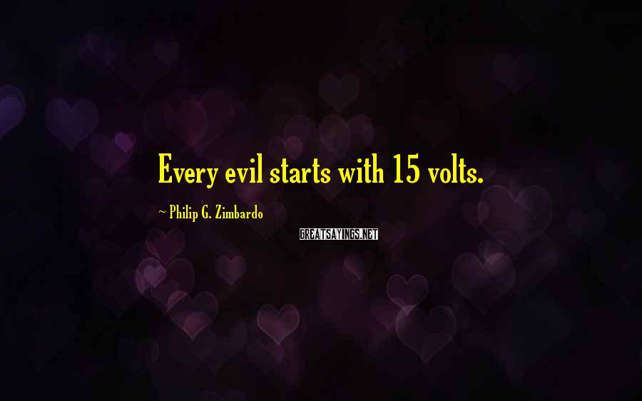Philip G. Zimbardo Sayings: Every Evil Starts With 15 Volts.