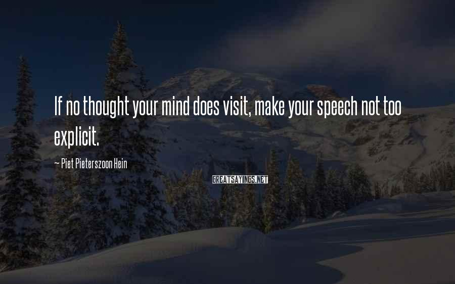 Piet Pieterszoon Hein Sayings: If No Thought Your Mind Does Visit, Make Your Speech Not Too Explicit.