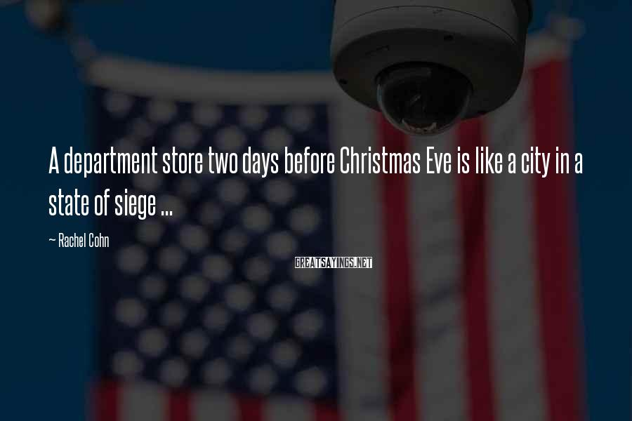 Rachel Cohn Sayings: A Department Store Two Days Before Christmas Eve Is Like A City In A State Of Siege ...