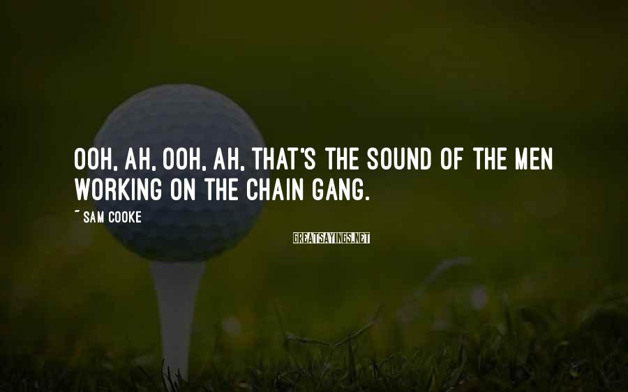 Sam Cooke Sayings: Ooh, Ah, Ooh, Ah, That's The Sound Of The Men Working On The Chain Gang.