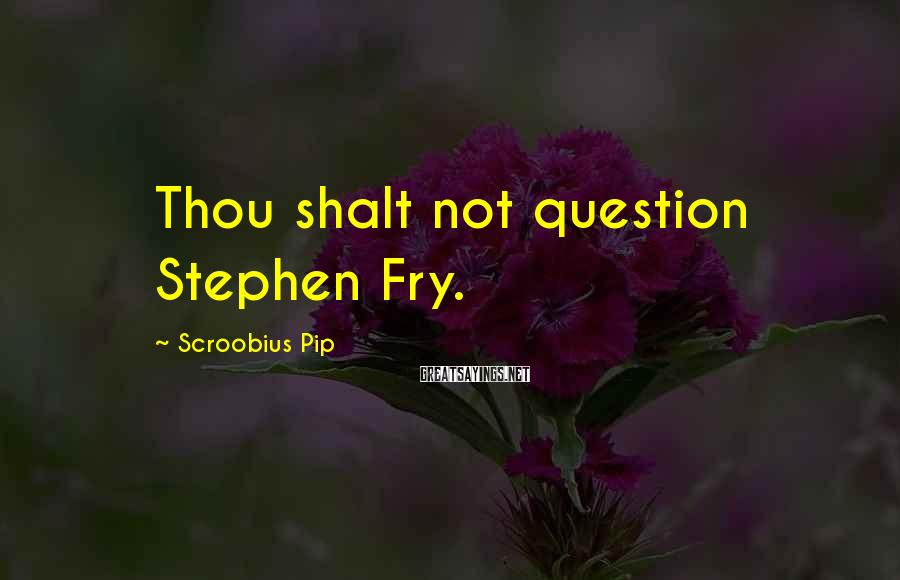 Scroobius Pip Sayings: Thou Shalt Not Question Stephen Fry.