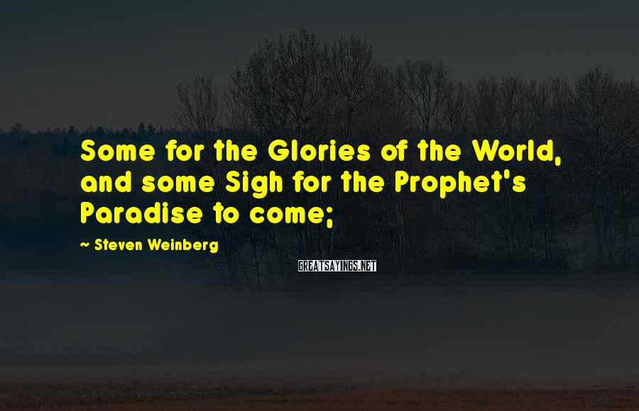 Steven Weinberg Sayings: Some For The Glories Of The World, And Some Sigh For The Prophet's Paradise To Come;