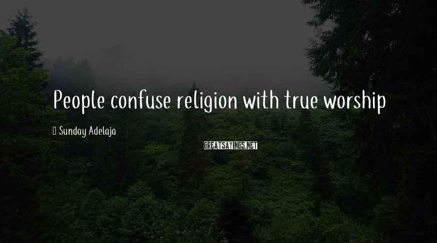 Sunday Adelaja Sayings: People Confuse Religion With True Worship