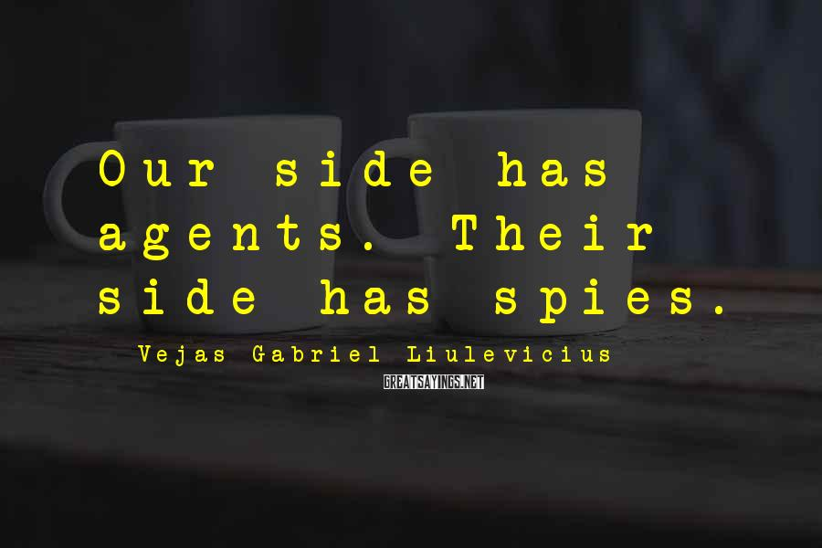 Vejas Gabriel Liulevicius Sayings: Our Side Has Agents. Their Side Has Spies.