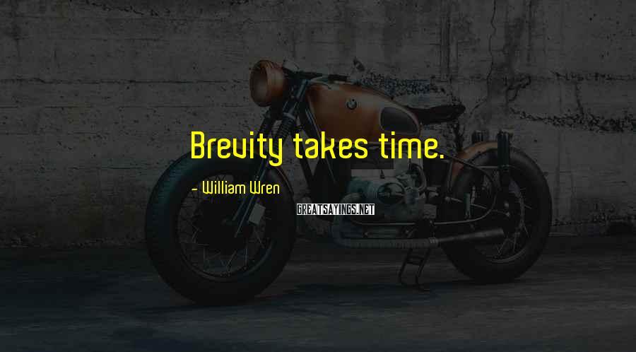 William Wren Sayings: Brevity Takes Time.